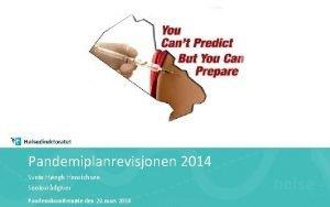 Pandemiplanrevisjonen 2014 Svein Hegh Henrichsen Seniorrdgiver Pandemikomitemte den