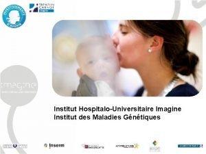 Institut HospitaloUniversitaire Imagine Institut des Maladies Gntiques Titre