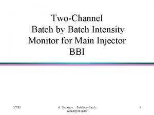 TwoChannel Batch by Batch Intensity Monitor for Main