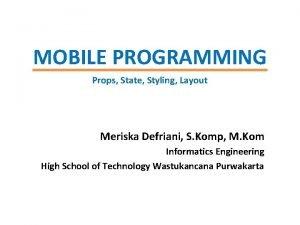 MOBILE PROGRAMMING Props State Styling Layout Meriska Defriani