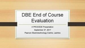 DBE End of Course Evaluation A PROCEDE Presentation