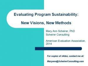 Evaluating Program Sustainability New Visions New Methods Mary