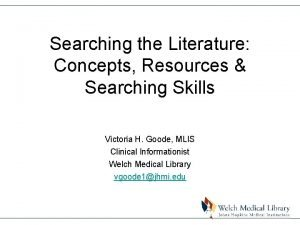Searching the Literature Concepts Resources Searching Skills Victoria