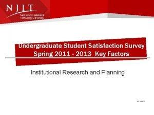 Undergraduate Student Satisfaction Survey Spring 2011 2013 Key
