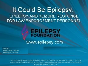 It Could Be Epilepsy EPILEPSY AND SEIZURE RESPONSE