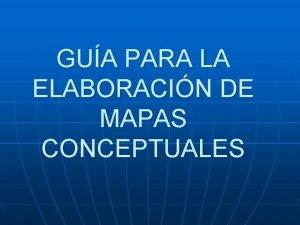 GUA PARA LA ELABORACIN DE MAPAS CONCEPTUALES Mapas