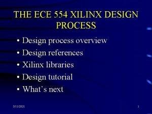 THE ECE 554 XILINX DESIGN PROCESS Design process