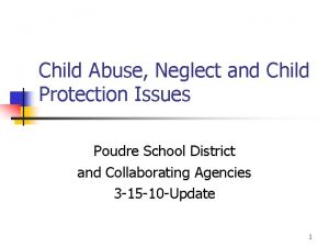 Child Abuse Neglect and Child Protection Issues Poudre