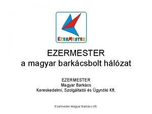 EZERMESTER a magyar barkcsbolt hlzat EZERMESTER Magyar Barkcs