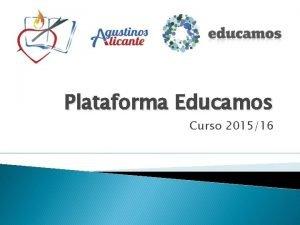 Plataforma Educamos Curso 201516 Plataforma Educamos Aseguraos de