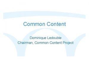 Common Content Dominique Ledouble Chairman Common Content Project