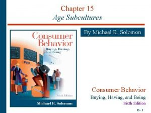 Chapter 15 Age Subcultures By Michael R Solomon