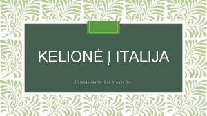 KELION ITALIJA Pareng Akvil 10 kl Ir Agn