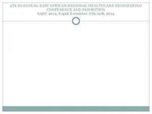 4 Th BIANNUAL EAST AFRICAN REGIONAL HEALTHCARE ENGINEERING