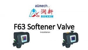 F 63 Softener Valve Installation Technical Information VALVE