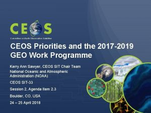 Committee on Earth Observation Satellites CEOS Priorities and