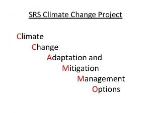 SRS Climate Change Project Climate Change Adaptation and