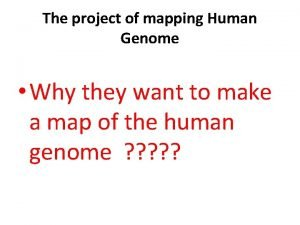 The project of mapping Human Genome Why they