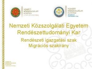 Nemzeti Kzszolglati Egyetem Rendszettudomnyi Kar Rendszeti igazgatsi szak