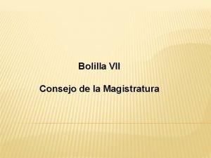 Bolilla VII Consejo de la Magistratura Contenido 1