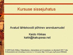 Kursuse sissejuhatus Avatud lhtekoodil phinev arendusmudel Kaido Kikkas