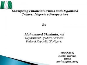 Disrupting Financial Crimes and Organised Crimes Nigerias Perspectives