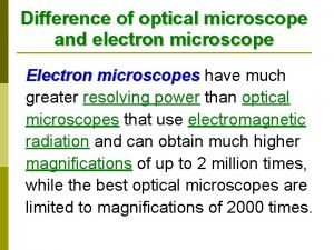 Difference of optical microscope and electron microscope Electron