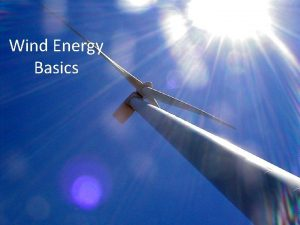 Wind Energy Basics What is Electricity Electricity is