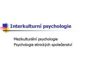 Interkulturn psychologie Mezikulturln psychologie Psychologie etnickch spoleenstv Kultura