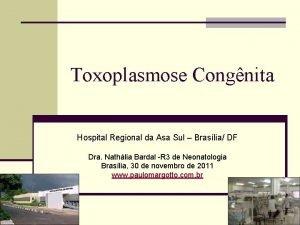 Toxoplasmose Congnita Hospital Regional da Asa Sul Braslia