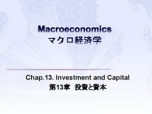 Macroeconomics Chap 13 Investment and Capital 13 Investment