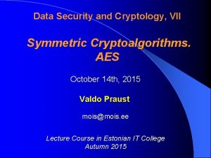 Data Security and Cryptology VII Symmetric Cryptoalgorithms AES