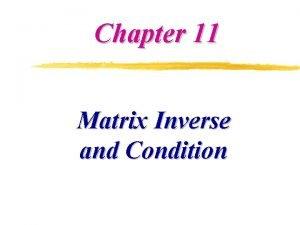 Chapter 11 Matrix Inverse and Condition Matrix Inverse