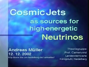 Cosmic Jets as sources for highenergetic Neutrinos Andreas