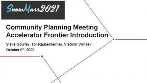 Community Planning Meeting Accelerator Frontier Introduction Steve Gourlay