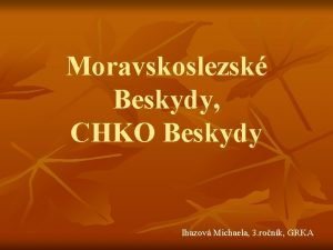 Moravskoslezsk Beskydy CHKO Beskydy Ihazov Michaela 3 ronk