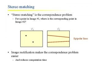 Stereo matching Stereo matching is the correspondence problem