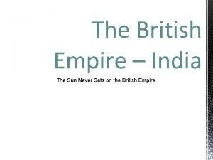 The British Empire India The Sun Never Sets
