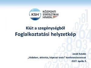 Kit a szegnysgbl Foglalkoztatsi helyzetkp Jank Katalin Vdelem