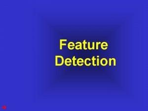 Computer Vision Feature Detection Computer Vision Outline 1