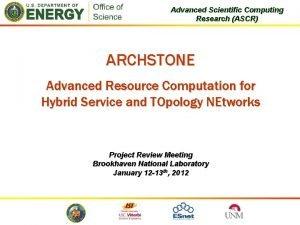 Advanced Scientific Computing Research ASCR ARCHSTONE Advanced Resource
