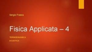 Sergio Frasca Fisica Applicata 4 TERMODINAMICA ACUSTICA Di