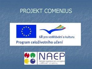 PROJEKT COMENIUS OBSAH n n Cle projektu Comenius