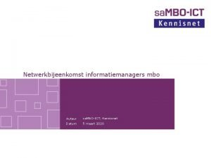 Netwerkbijeenkomst informatiemanagers mbo Auteur sa MBOICT Kennisnet Datum