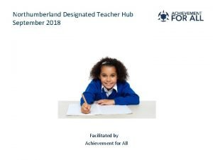 Northumberland Designated Teacher Hub September 2018 Facilitated by