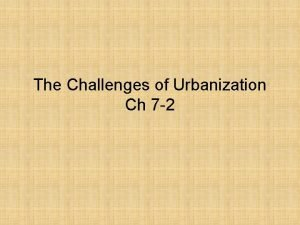 The Challenges of Urbanization Ch 7 2 Urbanization
