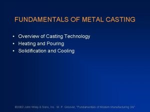 FUNDAMENTALS OF METAL CASTING Overview of Casting Technology