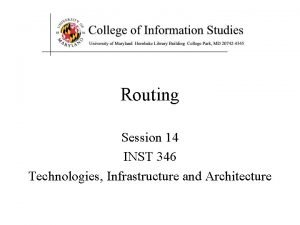 Routing Session 14 INST 346 Technologies Infrastructure and