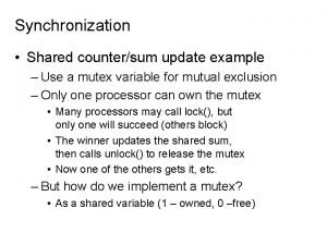 Synchronization Shared countersum update example Use a mutex