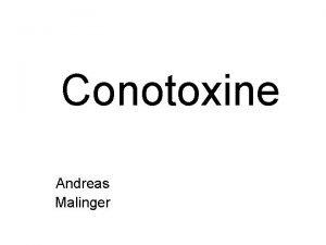 Conotoxine Andreas Malinger Gliederung Einleitung Wie funktioniert die